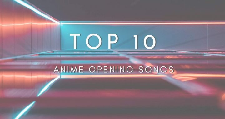 Top 10 Anime Opening Songs